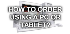 How to order using a PC or Tablet?